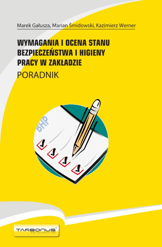 Wymagania i ocena stanu bezpieczeństwa i higieny pracy w zakładzie. Poradnik
