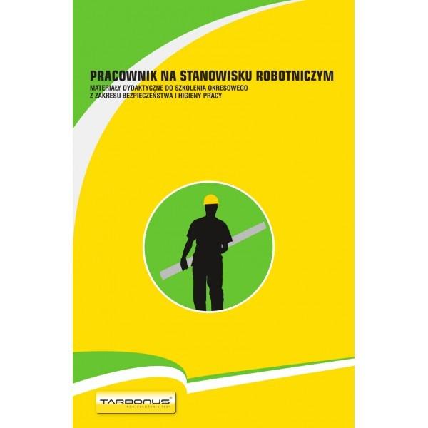 Pracownik na stanowisku robotniczym. Materiały dydaktyczne do szkolenia okresowego z zakresu bhp