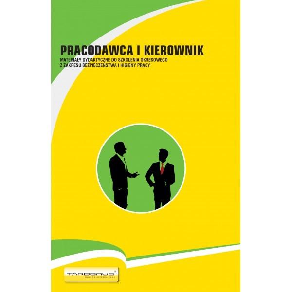 Pracodawca i kierownik. Materiały dydaktyczne do szkolenia okresowego z zakresu bezpieczeństwa i higieny pracy